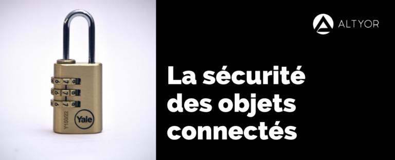 La sécurité des objets connectés